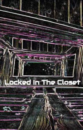 Locked In The Closet by CaptainCanary24