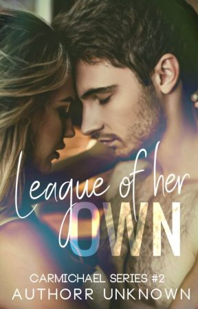 League of Her Own (Carmichael Series #2)✔️ by AuthorrUnknown