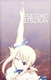 Pretend It's Okay | NALU by cyriines