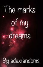 The marks from my dreams  by unoriginalname14