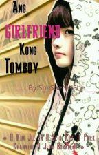 Ang Girlfriend kong Tomboy by SheSheNelShe