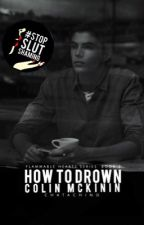 How To Drown Colin McKinin | rewritten | wattys2018 by Chatachino