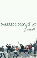 sweetest story of us [Hiatus] by dizztae