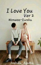 I Love You Ver.2 ; Wonwoo-Eunha by Jovinka_Agatha