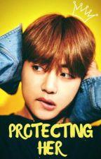 Protecting Her ✲ Kim Taehyung [Bahasa] by amooncloud