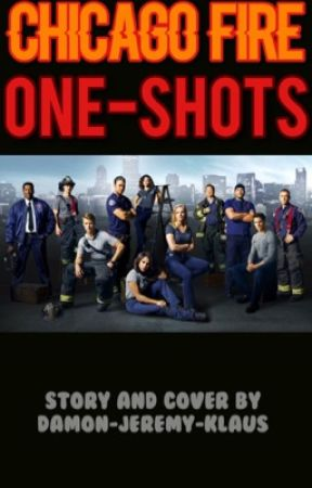 Chicago Fire One-Shots - Bullets and Fire - Wattpad