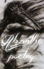 Absinthe Poetry. by Danielleanfisa