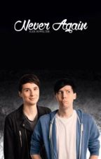 Never Again (Dan x Phil x Reader) by xXDanAndPhilTrashXx