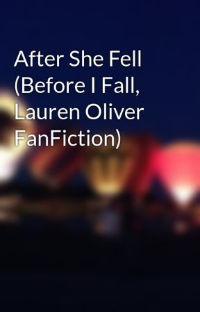 After She Fell (Before I Fall, Lauren Oliver FanFiction) by misadventures