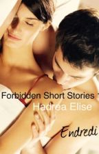 (Forbidden Short Stories 1)   ❤️HADREA ELISE❤️ by endredi