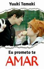 Eu prometo te amar... by YuukiTakami121