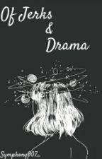 Of Jerks & Drama by Symphony007_