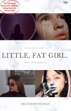 LITTLE, FAT GIRL *slow updates* by inlovewiththat