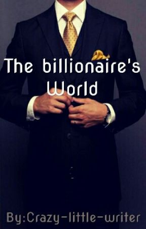 The Billionaire's World by Crazy-little-writer