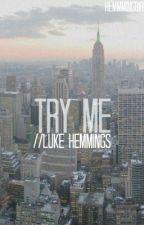 Try Me//Luke Hemmings by hemmmingbird