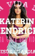 La Vida De Katerin Kendrick [EDITANDO] #GoldenStarsAwards by thekingcrtz