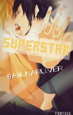 SUPERSTAR [SasuNaru.ver] by ffnetter