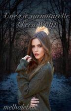 Une vie surnaturelle {Teen Wolf} EN RÉÉCRITURE  by melhalebak