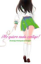¡No quiero nada contigo! (InuKag) by -bxdgirl