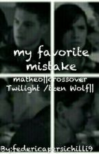 my favorite mistake ~Matheo ||crossover Twilight/teen Wolf|| by federicapersichilli9