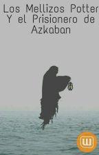 Los Mellizos Potter y El Prisionero de Azkaban by leah_sea