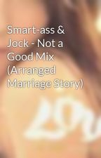 Smart-ass & Jock - Not a Good Mix (Arranged Marriage Story) by vampireloverx3