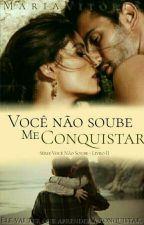 Você Não Soube Me Conquistar (Concluído) by MariaVitoriaSantos1