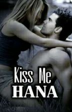 Kiss Me Hana ( Slow Update) by NurulkuAtiqah682