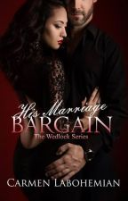 His Marriage Bargain (The Wedlock Series #1) by CarmenLaBohemian