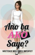 Ano ba ako sayo? by MissSimplyImperfect