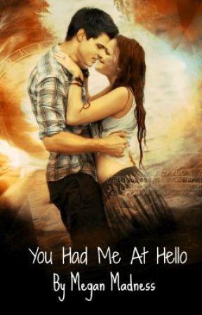 You Had Me At Hello by Notwhoyouhinkiam