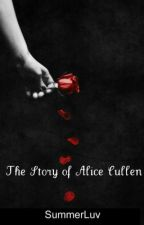 The Story of Alice Cullen (Twilight Fanfic) by SummerLuv