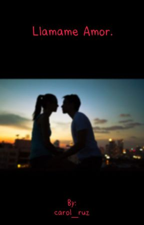 Llámame amor by carol_ruz