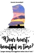 Dear heart, beautiful in time? #Wattys2017 by tsaniamazidahm