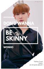 Don't wanna be skinny || Wonho by emmasuda