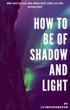 How to be of shadow and light (bxb) by LetMeGrabAPen