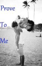 Prove to Me by ohgeezjenn