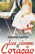 Luz, Câmera e Coração [COMPLETO] by AdrianaSantoZ