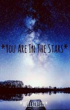 *You Are In The Stars* by MCclairexxx