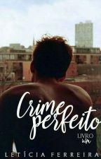Crime perfeito. by LeticiaaFerreira