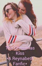 The Christmas Kiss *A Reynabeth Fanfic* by netflixandspn