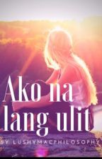 Ako Na Lang Ulit by LushyMacPhilosophy