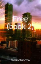 Free (book 2) by teeisnotnormal