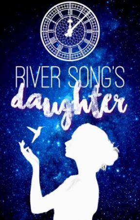 River Song's Daughter {Doctor Who Fanfic} UNDER RECONSTRUCTION