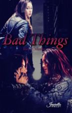 Bad Things  by Ren_Cabello