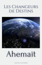 Les Changeurs de Destins - Ahemait by LovelyBurns