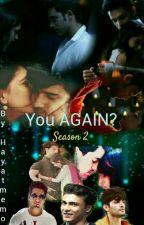 you AGAIN? SEASON 2 by Hayat_memon