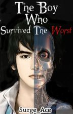 The Boy Who Survived The Worst by Surge_Ace