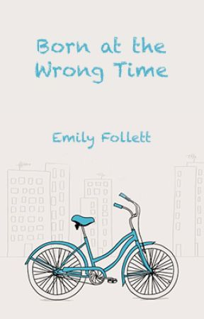 Born at the Wrong Time by emilyfollett