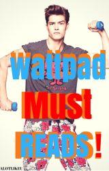 Wattpad Must-Reads (Wattpad Book Recommendations) by alotlikeu